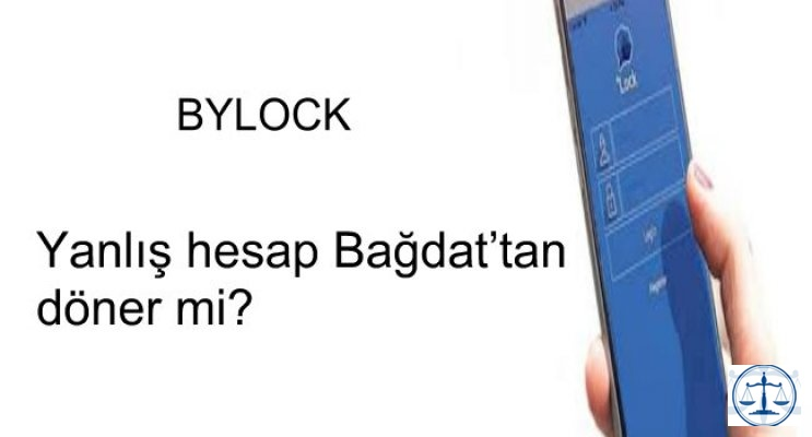 Bylock, yanlış hesap Bağdat'tan döner mi?