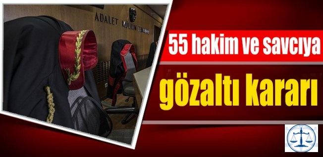 55 hakim ve savcı hakkında gözaltı kararı