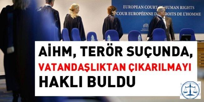 AİHM, terör suçunda, vatandaşlıktan çıkarılmayı haklı buldu