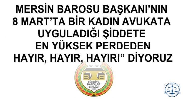 """Mersin Barosu Başkanı'nın 8 Mart'ta Bir Kadın Avukata Uyguladığı Şiddete En Yüksek Perdeden """"HAYIR, HAYIR, HAYIR!"""" Diyoruz"""