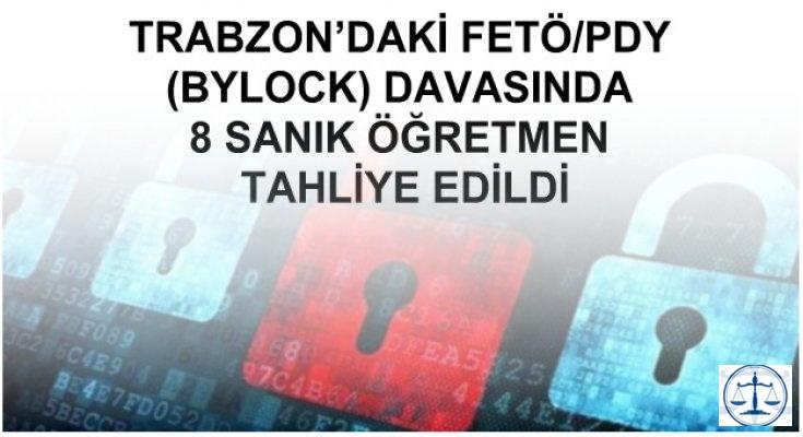 TRABZON'DAKİ FETÖ/PDY (BYLOCK) DAVASINDA 8 SANIK ÖĞRETMEN TAHLİYE EDİLDİ