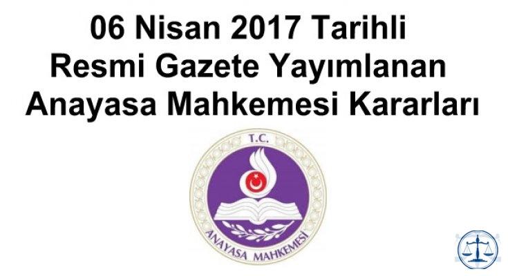06 Nisan 2017 Tarihli Resmi Gazete Yayımlanan Anayasa Mahkemesi Kararları