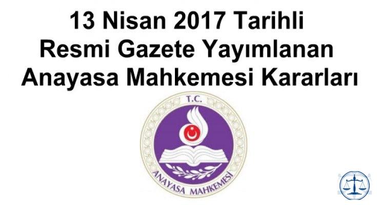 13 Nisan 2017 Tarihli Resmi Gazete Yayımlanan Anayasa Mahkemesi Kararları
