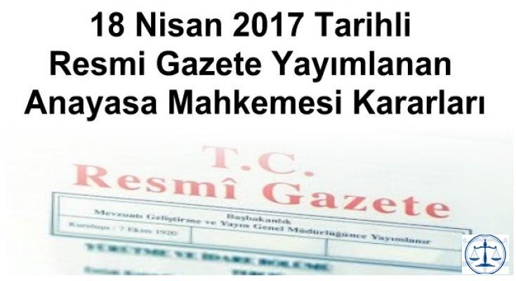 18 Nisan 2017 Tarihli Resmi Gazete Yayımlanan Anayasa Mahkemesi Kararları