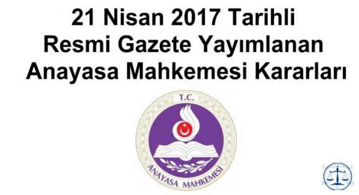 21 Nisan 2017 Tarihli Resmi Gazete Yayımlanan Anayasa Mahkemesi Kararları
