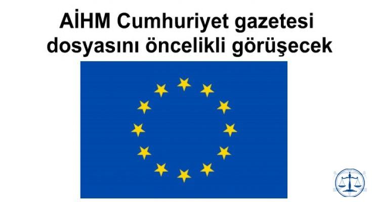 AİHM Cumhuriyet gazetesi dosyasını öncelikli görüşecek
