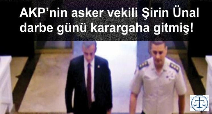 AKP'nin asker vekili Şirin Ünal darbe günü karargaha gitmiş!