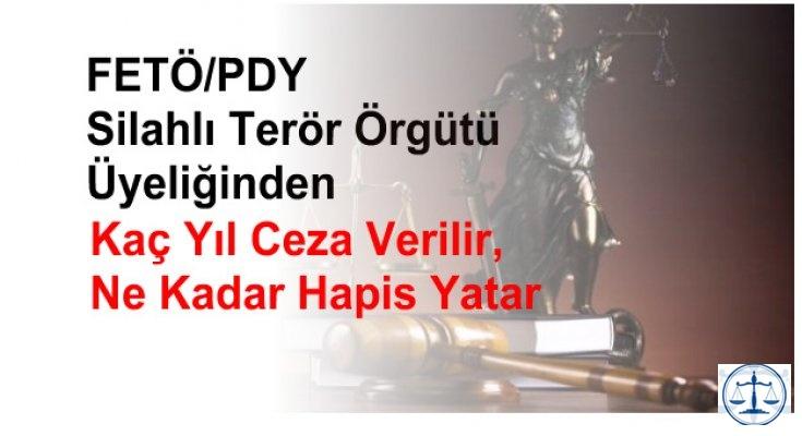 FETÖ/PDY silahlı terör örgütü üyeliğinden kaç yıl ceza verilir, ne kadar hapis yatar