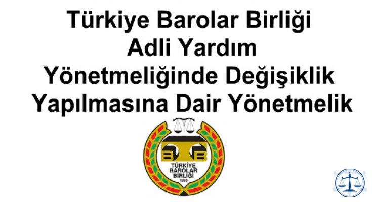 Türkiye Barolar Birliği Adli Yardım Yönetmeliğinde Değişiklik Yapılmasına Dair Yönetmelik