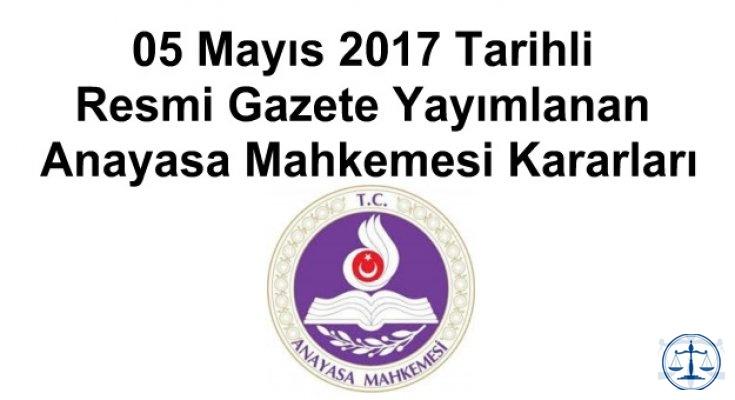05 Mayıs 2017 Tarihli Resmi Gazete Yayımlanan Anayasa Mahkemesi Kararları