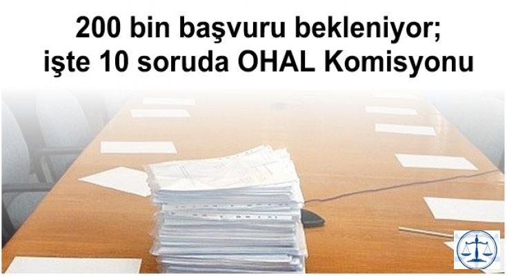 200 bin başvuru bekleniyor; işte 10 soruda OHAL Komisyonu