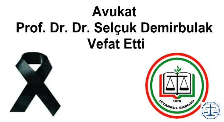 Avukat Prof. Dr. Dr. Selçuk Şafak Demirbulak Vefat Etti