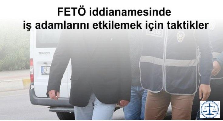 FETÖ iddianamesinde iş adamlarını etkilemek için taktikler