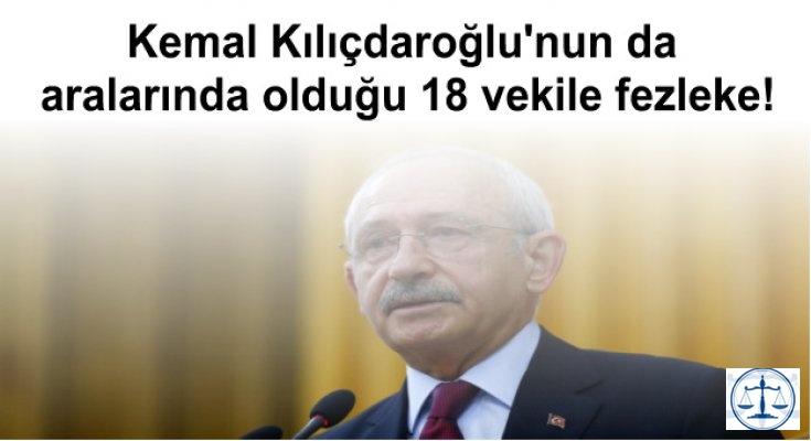 Kemal Kılıçdaroğlu'nun da aralarında olduğu 18 vekile fezleke!