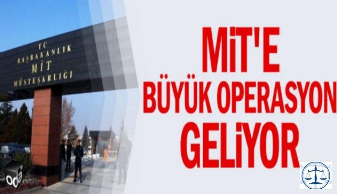 MİT'e büyük operasyon geliyor