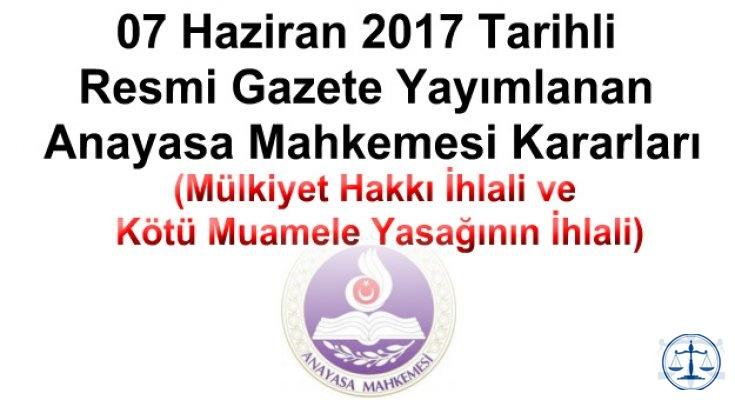 07 Haziran 2017 Tarihli Resmi Gazete Yayımlanan Anayasa Mahkemesi Kararları