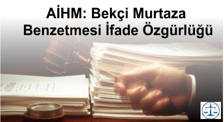 AİHM: Bekçi Murtaza Benzetmesi İfade Özgürlüğü