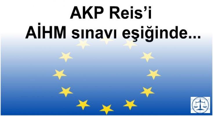 AKP Reis'i AİHM sınavı eşiğinde...
