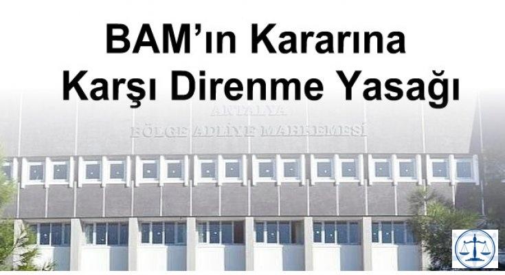 BAM'ın Kararına Karşı Direnme Yasağı