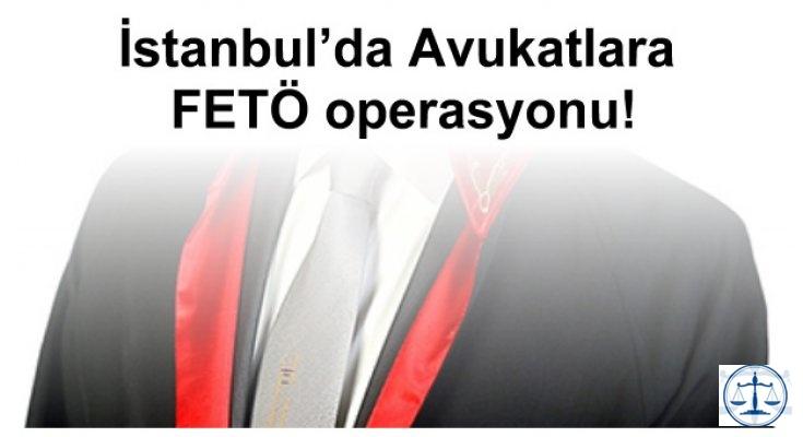 İstanbul'da  avukatlara FETÖ operasyonu!