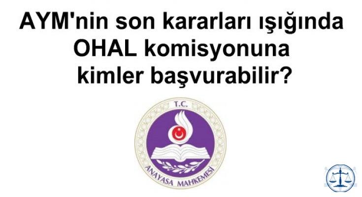 AYM'nin son kararları ışığında OHAL komisyonuna kimler başvurabilir?