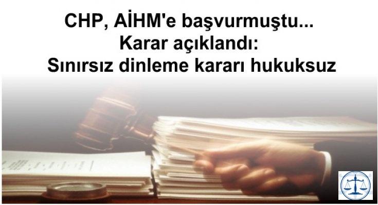 CHP, AİHM'e başvurmuştu... Karar açıklandı: Sınırsız dinleme kararı hukuksuz