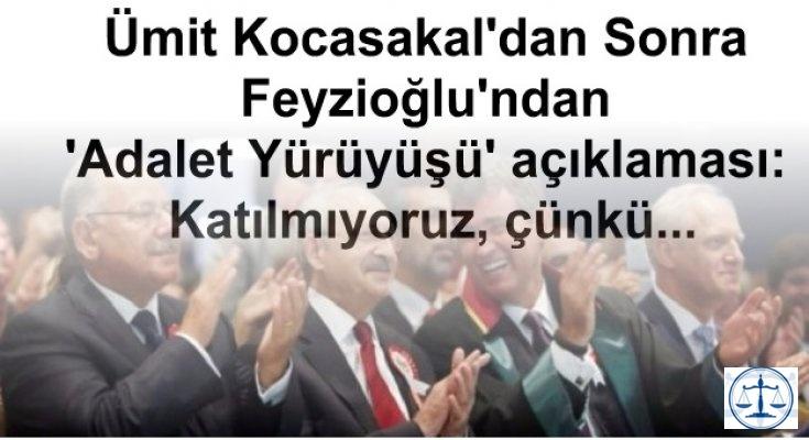Feyzioğlu'ndan 'Adalet Yürüyüşü' açıklaması: Katılmıyoruz, çünkü...