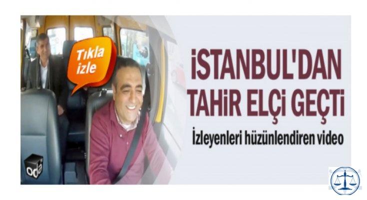 İstanbul'dan Tahir Elçi geçti