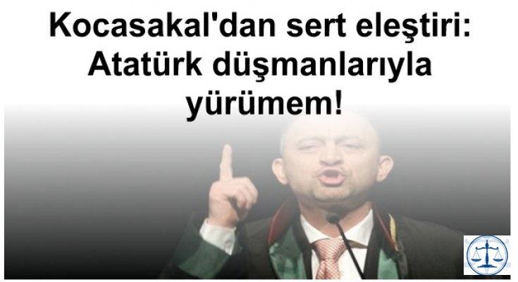 Kocasakal'dan sert eleştiri: Atatürk düşmanlarıyla yürümem!