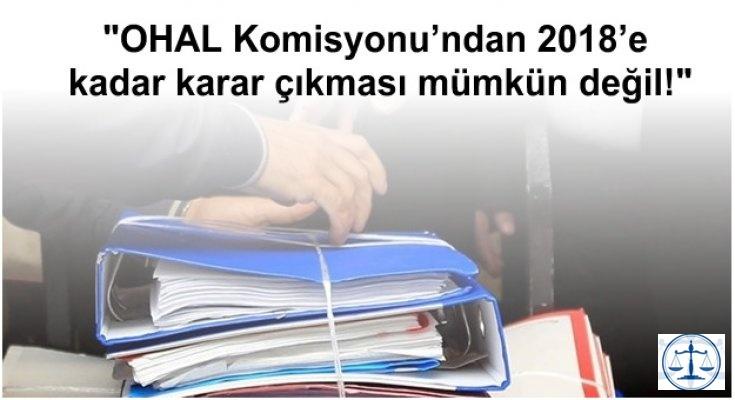 """""""OHAL Komisyonu'ndan 2018'e kadar karar çıkması mümkün değil!"""""""