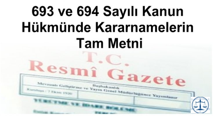 693 ve 694 Sayılı Kanun Hükmünde Kararnamelerin Tam Metni
