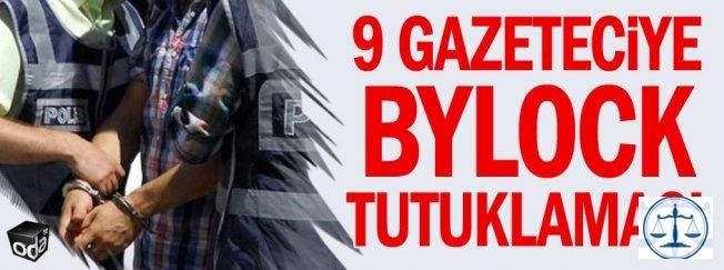 9 gazeteciye ByLock tutuklam