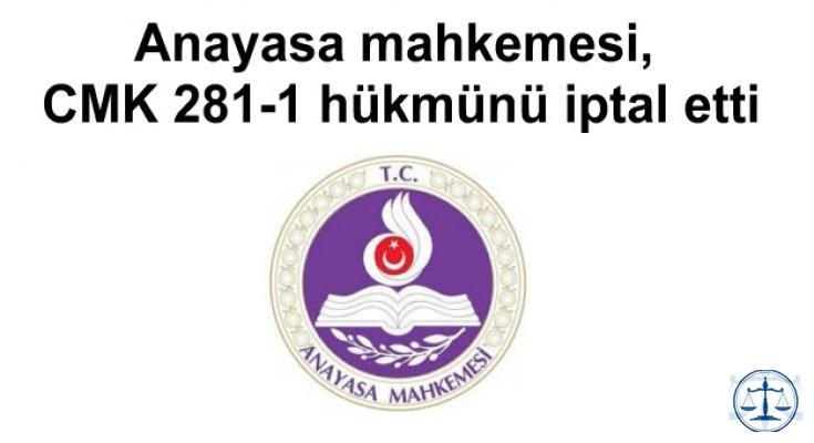 Anayasa mahkemesi,CMK. 281-1 hükmünü iptal etti