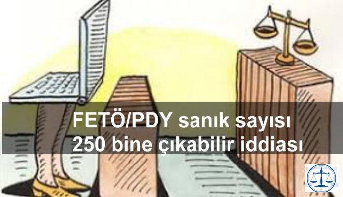 FETÖ/PDY sanık sayısı 250 bini bulacak iddiası