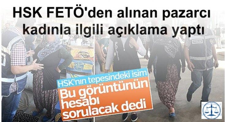 HSK FETÖ'den alınan pazarcı kadınla ilgili açıklama yaptı