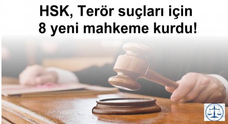 HSK, Terör suçları için 8 yeni mahkeme kurdu!