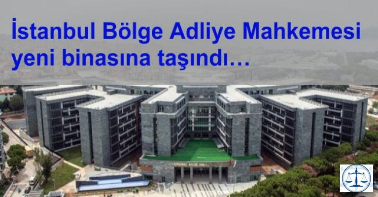 İstanbul Bölge Adliye Mahkemesi yeni binasına taşındı…