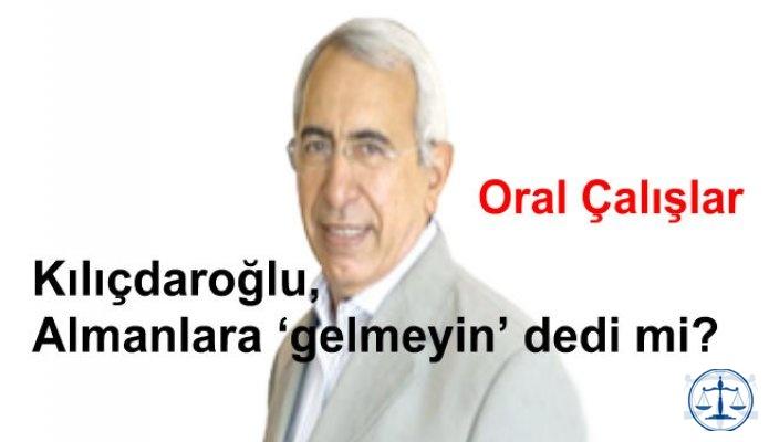 Kılıçdaroğlu, Almanlara 'gelmeyin' dedi mi?
