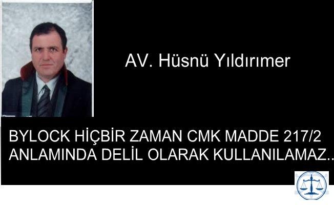 BYLOCK HİÇBİR ZAMAN CMK MADDE 217/2 ANLAMINDA DELİL OLARAK KULLANILAMAZ...