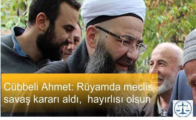 Cübbeli Ahmet: Rüyamda meclis savaş kararı aldı, hayırlısı olsun