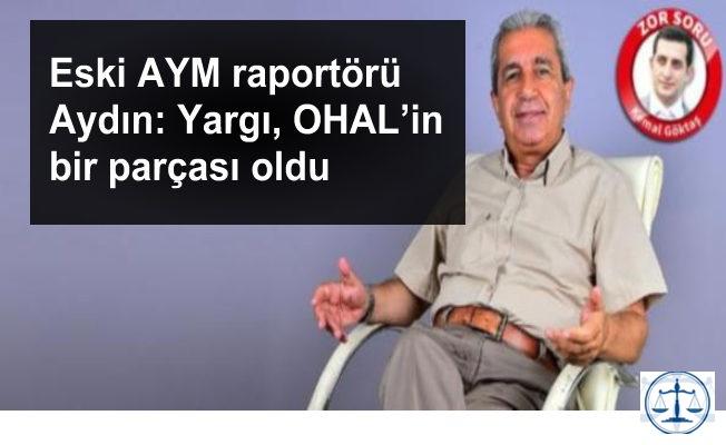 Eski AYM raportörü Aydın: Yargı, OHAL'in bir parçası oldu