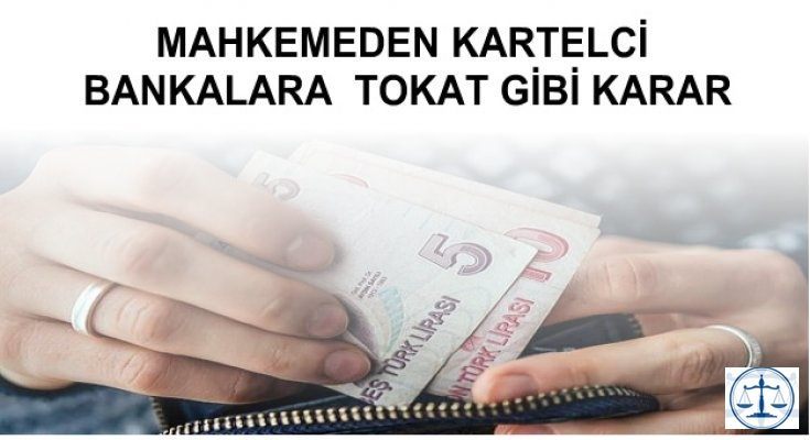 MAHKEMEDEN KARTELCİ BANKALARA  TOKAT GİBİ KARAR