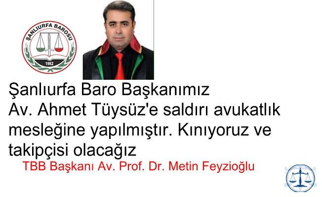 Şanlıurfa Baro Başkanımız Av. Ahmet Tüysüz'ün şahsında avukatlık mesleğine saldırılmıştır