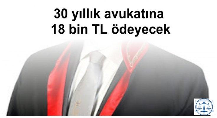30 yıllık avukatına 18 bin TL ödeyecek
