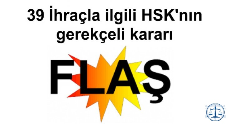 39 İhraçla ilgili HSK'nın gerekçeli kararı