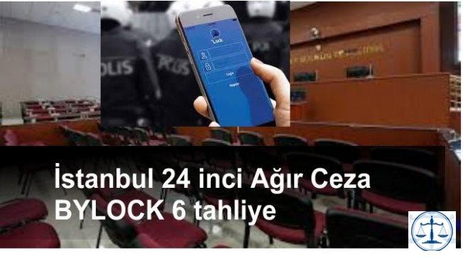 BYLOCK, 6 tahliye İstanbul 24. Ağır Ceza