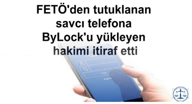 FETÖ'den tutuklanan savcı telefona ByLock'u yükleyen hakimi itiraf etti