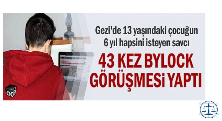 Gezi'de 13 yaşındaki çocuğun hapsini isteyen savcı, 43 kez Bylock görüşmesi yaptı