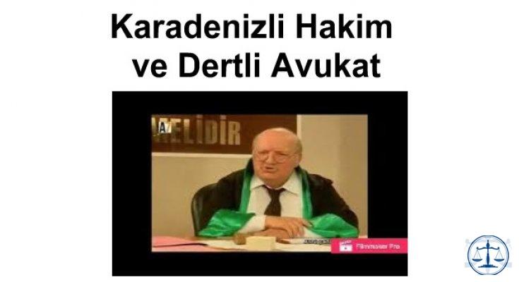 Karadenizli Hakim ve Dertli Avukat