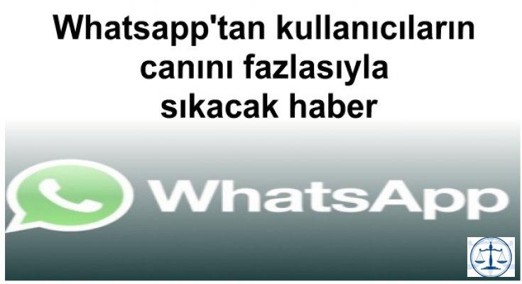 Whatsapp'tan kullanıcıların canını fazlasıyla sıkacak haber